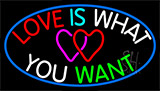 Love Is What You Want Neon Sign