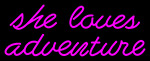 Pink She Love Adventure Neon Sign